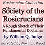 The Society of the Rosicrucians: A Rough Sketch of Their Fundamental Doctrines: Rosicrucian Collection | William Q. Judge