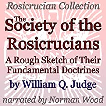 The Society of the Rosicrucians: A Rough Sketch of Their Fundamental Doctrines: Rosicrucian Collection (       UNABRIDGED) by William Q. Judge Narrated by Norman Wood