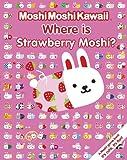 Moshi Moshi Kawaii: Where's Strawberry Moshi?