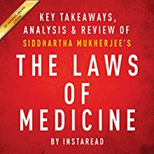 The Laws of Medicine: Field Notes from an Uncertain Science by Siddhartha Mukherjee: Key Takeaways, Analysis & Review (       UNABRIDGED) by  Instaread Narrated by Michael Gilboe