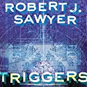 Triggers (       UNABRIDGED) by Robert J. Sawyer Narrated by Jeff Woodman