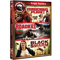 Maneater Triple Feature (Ferocious Planet / Roadkill / Black Swarm)