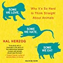 Some We Love, Some We Hate, Some We Eat: Why It's So Hard to Think Straight About Animals (       UNABRIDGED) by Hal Herzog Narrated by Mel Foster
