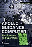 The Apollo Guidance Computer: Architecture and Operation (Springer Praxis Books)