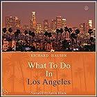 What to Do in Los Angeles Hörbuch von Richard Hauser Gesprochen von: Aaron Black