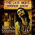 The Late Night Horror Show Audiobook by Bryan Smith Narrated by Gregory Zarcone