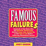 Famous Failures: Hundreds of Hot Shots Who Got Rejected, Flunked Out, Worked Lousy Jobs, Goofed Up, or Did Time in Jail Before Achieving Phenomenal Success (0977259021) by Green, Joey