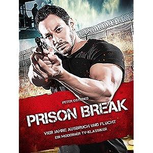 Prison Break - Vier Jahre Ausbruch und Flucht: Ein moderner TV-Klassiker