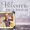 Cult Insanity: A Memoir of Polygamy, Prophets, and Blood Atonement (       UNABRIDGED) by Irene Spencer Narrated by Laural Merlington