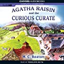 Agatha Raisin and the Case of the Curious Curate: Agatha Raisin, Book 13 (       UNABRIDGED) by M. C. Beaton Narrated by Penelope Keith