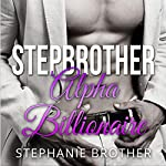 Stepbrother: Alpha Billionaire: Taboo First Time Billionaire Stepbrother Romance | Stephanie Brother