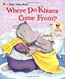 Where Do Kisses Come From? (Little Golden Book) (0307995038) by Fleming, Maria