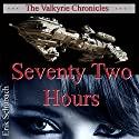 Seventy Two Hours: The Valkyrie Chronicles, Book 4 Audiobook by Erik Schubach Narrated by Hollie Jackson