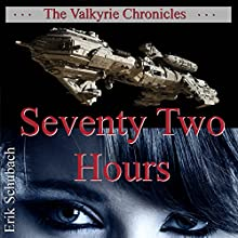 Seventy Two Hours: The Valkyrie Chronicles (       UNABRIDGED) by Erik Schubach Narrated by Hollie Jackson