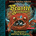 Sea Monsters and other Delicacies: An Awfully Beastly Business, Book 2 (       UNABRIDGED) by David Sinden, Matthew Morgan, Guy Macdonald Narrated by Gerard Doyle