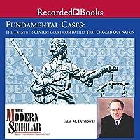 Fundamental Cases: The Twentieth-Century Courtroom Battles That Changed Our Nation Vortrag von Alan M. Dershowitz Gesprochen von: Alan M. Dershowitz