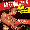 Adrenalized: Life, Def Leppard, and Beyond (       UNABRIDGED) by Phil Collen, Chris Epting - contributor Narrated by Steve West