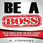 Be a Boss: The Ultimate Guide for New Leaders and Experienced Entrepeneurs Hörbuch von K. Connors Gesprochen von: Stephen Strader,  The Voice Ranger