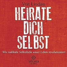 Heirate dich selbst: Wie radikale Selbstliebe unser Leben revolutioniert Hörbuch von Veit Lindau Gesprochen von: Veit Lindau