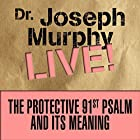 The Protective 91st Psalm and Its Meaning: Dr. Joseph Murphy LIVE! Rede von Dr. Joseph Murphy Gesprochen von: Dr. Joseph Murphy
