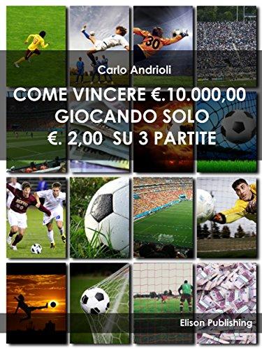 Come vincere 10000 euro giocando solo 200 euro su 3 partite PDF