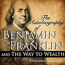 The Autobiography of Benjamin Franklin and The Way to Wealth Audiobook by Benjamin Franklin Narrated by Kevin Theis