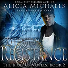 The Resistance: The Bionics Novels, Book 2 Audiobook by Alicia Michaels Narrated by Marissa Clay