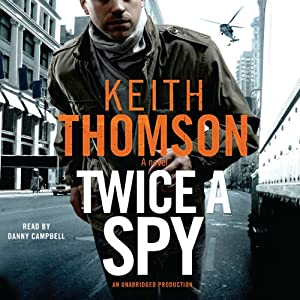 Twice a Spy: A Novel | [Keith Thomson]