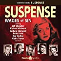 Suspense: Wages of Sin Radio/TV Program by  CBS Radio Narrated by Bette Davis, Barbara Stanwyck, Burt Lancaster
