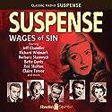 Suspense: Wages of Sin Radio/TV Program by  CBS Radio Narrated by Bette Davis, Barbara Stanwyck, Burt Lancaster