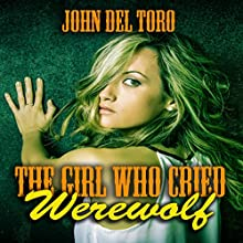 The Girl Who Cried Werewolf (       UNABRIDGED) by John Del Toro Narrated by Mutt Rogers