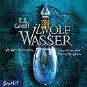 Zwölf Wasser: Zu den Anfängen Hörbuch von E. L. Greiff Gesprochen von: Bernd Stephan