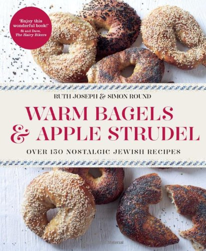 Warm Bagels & Apple Strudel: Over 150 Nostalgic Jewish Recipes. Ruth Joseph, Simon Round by Ruth Joseph