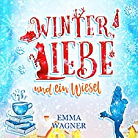 Winter, Liebe und ein Wiesel Hörbuch