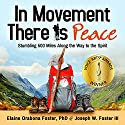 In Movement There Is Peace: Stumbling 500 Miles Along the Way to the Spirit Audiobook by Elaine Orabona Foster, PhD, Joseph Wilbred Foster III Narrated by Pamela Almand, Scott Thomas