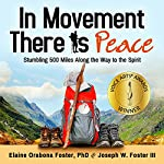In Movement There Is Peace: Stumbling 500 Miles Along the Way to the Spirit | Elaine Orabona Foster, PhD,Joseph Wilbred Foster III
