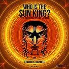 Who Is the Sun King?: Tales from the 21st Century, Book 3 Hörbuch von Edward C. Harwell Gesprochen von: Sol Lidden