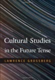 Cultural Studies in the Future Tense (0822348306) by Grossberg, Lawrence