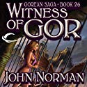 Witness of Gor: Gorean Saga, Book 26 (       UNABRIDGED) by John Norman Narrated by Chelsea Hatfield