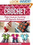 How To Crochet: Perfect Guide for Cro...