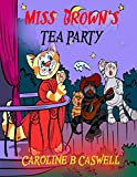 Children's Books - Miss Brown's Tea Party: Fairy Tale Bedtime Story For Young Readers 2-8 Year Olds (Children's Books - Fairy Tale - Bedtime Story Book 1)