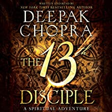 The 13th Disciple: A Spiritual Adventure (       UNABRIDGED) by Deepak Chopra Narrated by Deepak Chopra
