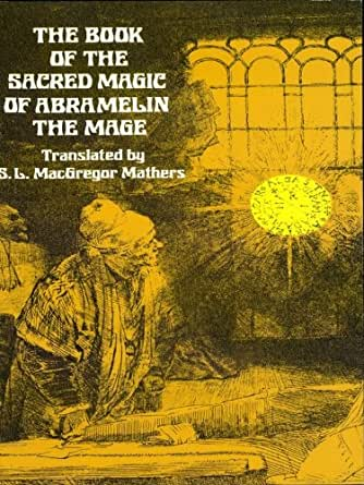 The Book of the Sacred Magic of Abramelin the Mage (Dover ...