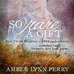 So Rare a Gift: Daughters of His Kingdom, Book 3 | Amber Lynn Perry