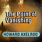 The Point of Vanishing: A Memoir of Two Years in Solitude Hörbuch von Howard Axelrod Gesprochen von: Howard Axelrod