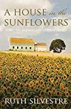 img - for HOUSE IN THE SUNFLOWERS (Sunflower Trilogy) by Ruth Silvestre (2010-07-12) book / textbook / text book