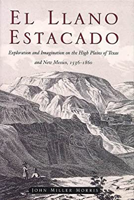 El Llano Estacado: Exploration and Imagination on the High Plains of Texas and New Mexico, 1536-1860 - Paperback