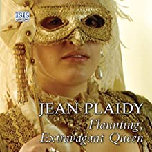 Flaunting, Extravagant Queen (       UNABRIDGED) by Jean Plaidy Narrated by Jilly Bond
