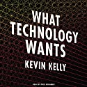 What Technology Wants (       UNABRIDGED) by Kevin Kelly Narrated by Paul Boehmer