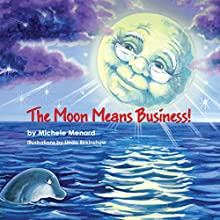 The Moon Means Business! (       UNABRIDGED) by Michele Menard Narrated by Kathy L. Sartin